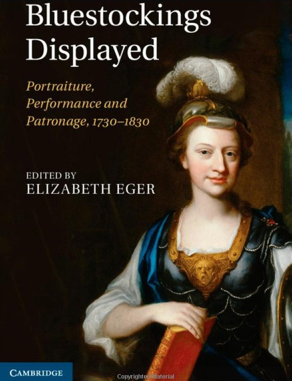 'Bluestockings Displayed: Portraiture, Performance and Patronage, 1730-1830' edited by Elizabeth Eger, Cambridge University Press, Nov 2013