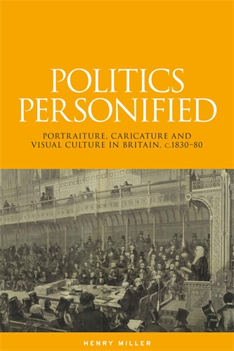 'Politics personified. Portraiture, caricature and visual culture in Britain, c.1830–80' by Henry Miller. Manchester University Press, January 2015